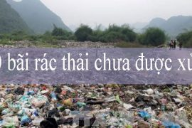 """Hơn 900 bãi rác thải chưa được xử lý """" Nguyên nhân và biện pháp"""""""